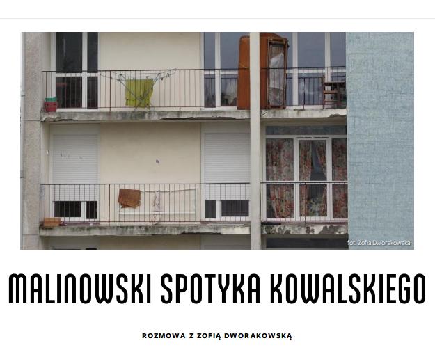 Malinowski spotyka Kowalskiego, rozmowa z Zofią Dworakowską